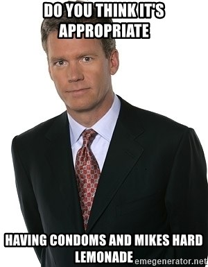Chris Hansen - do you think it's appropriate having condoms and mikes hard lemonade