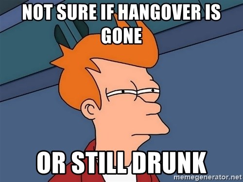 Futurama Fry - Not sure if hangover is gone or still drunk