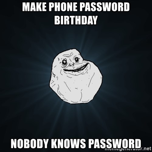 Forever Alone - Make phone password Birthday Nobody knows password