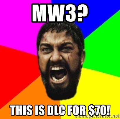 sparta - MW3? THIS IS DLC for $70!
