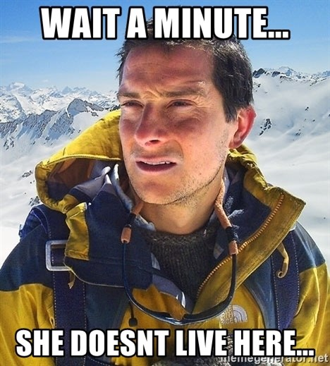 Bear Grylls Loneliness - Wait a minute... She doesnt live here...