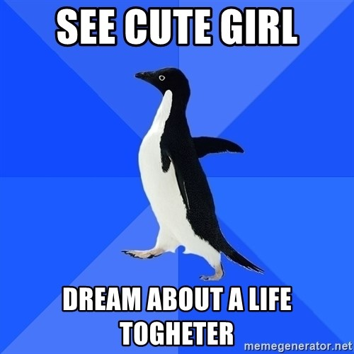 Socially Awkward Penguin - see cute girl dream about a life togheter