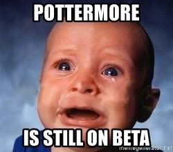 Very Sad Kid - Pottermore is still on beta