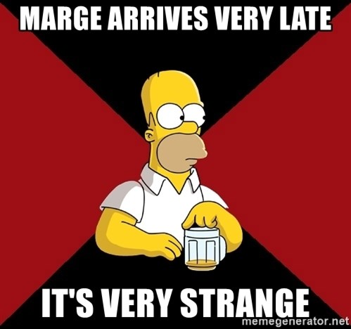Homer Jay Simpson - marge arrives very late it's very strange