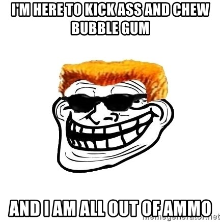 Duke Nukem Trollface - I'm here to kick ass and chew bubble gum And I am all out of ammo