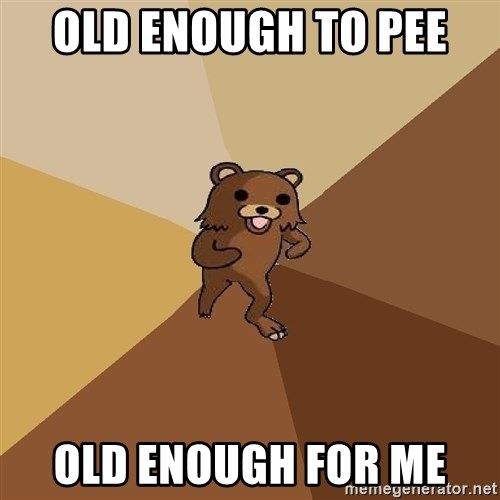 Pedo Bear From Beyond - old enough to pee  old enough for me