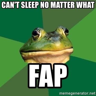 Foul Bachelor Frog - can't sleep no matter what fap