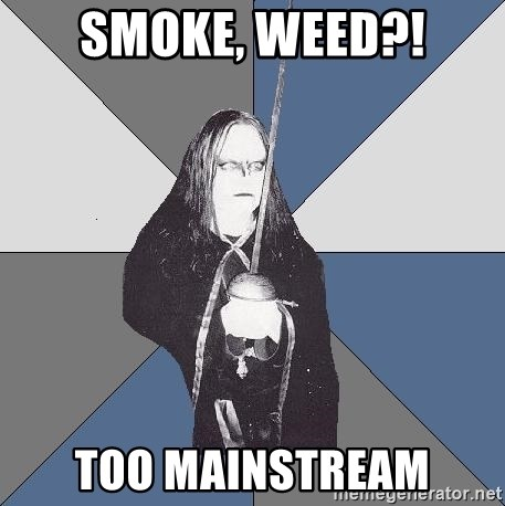 Black Metal Sword Kid - SMOKE, WEED?! TOO MAINSTREAM