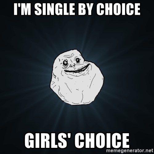 Forever Alone - i'm Single by choice girls' choice