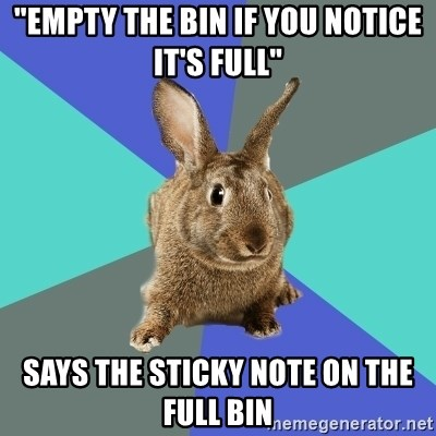"""Roommate Rabbit - """"empty the bin if you notice it's full"""" Says the sticky note on the full bin"""