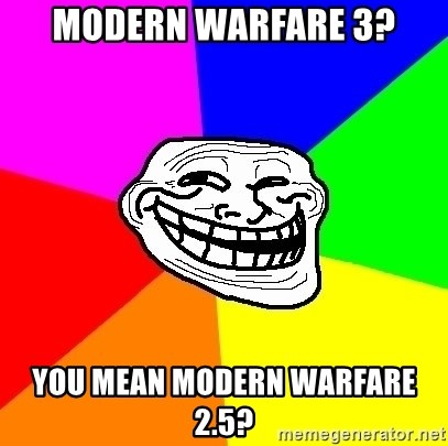 Trollface - Modern warfare 3? You mean modern warfare 2.5?