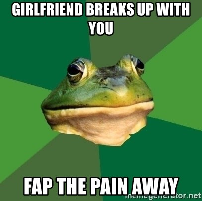 Foul Bachelor Frog - girlfriend breaks up with you fap the pain away