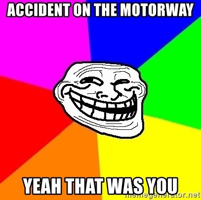 Trollface - accident on the motorway yeah that was you