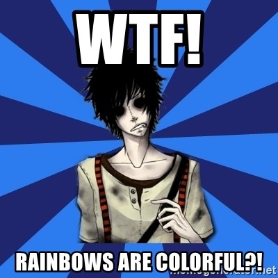 Tipical Ino - WTF! Rainbows are colorful?!
