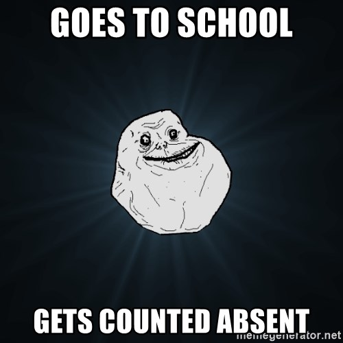 Forever Alone - Goes to school gets counted absent