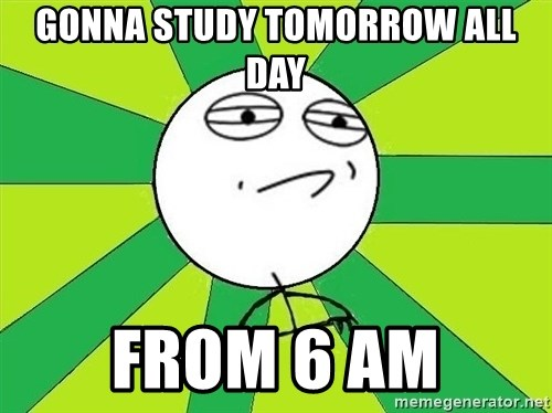 Challenge Accepted 2 - Gonna study tomorrow all day from 6 am