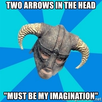 "skyrim stan - two arrows in the head ""must be my imagination"""