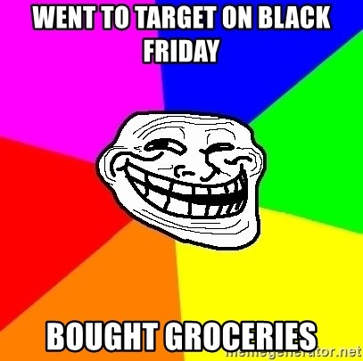 Trollface - Went to Target on Black Friday Bought Groceries