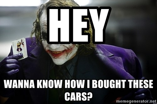 joker - hey  wanna know how i bought these cars?