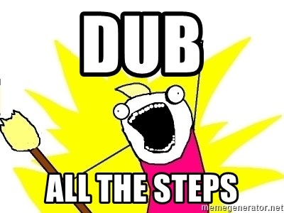 X ALL THE THINGS - Dub ALL THE STEPS