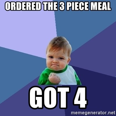 Success Kid - ordered the 3 piece meal got 4