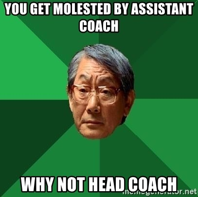 High Expectations Asian Father - You get molested by assistant coach why not head coach