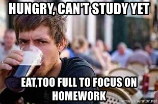 The Lazy College Senior - HUNGRY, CAN'T STUDY YET EAT,TOO FULL TO FOCUS ON HOMEWORK