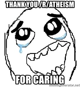 happy rage guy - THank you /r/atheism  for caring