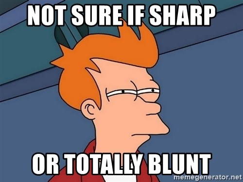 Futurama Fry - Not sure if sharp or totally blunt