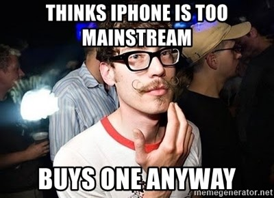 Super Smart Hipster - Thinks iphone is too mainstream buys one anyway