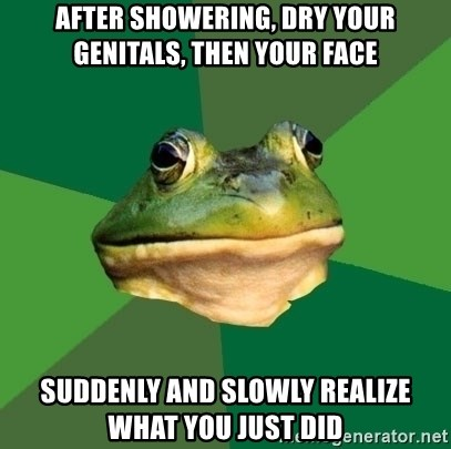 Foul Bachelor Frog - After showering, dry your genitals, then your face suddenly and slowly realize what you just did