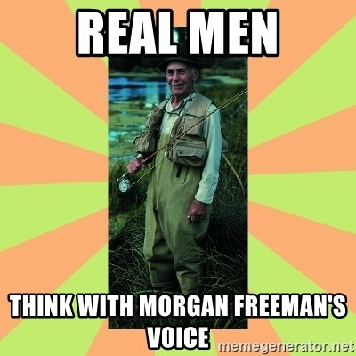 old man river - real men think with morgan freeman's voice