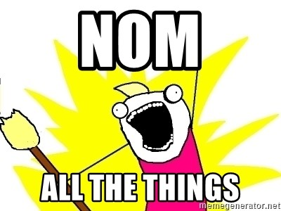 X ALL THE THINGS - Nom all the things
