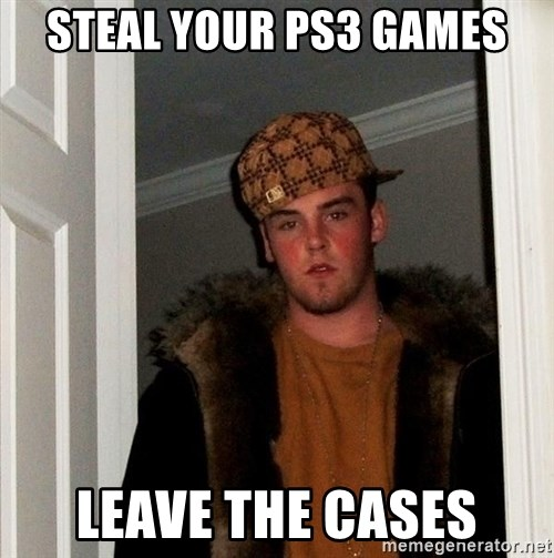 Scumbag Steve - Steal your ps3 games Leave the cases
