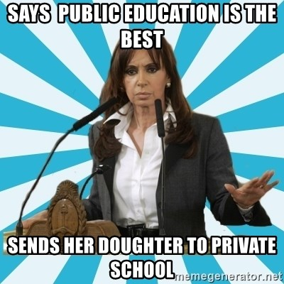 President of Argentina - says  public education is the best sends her doughter to private school