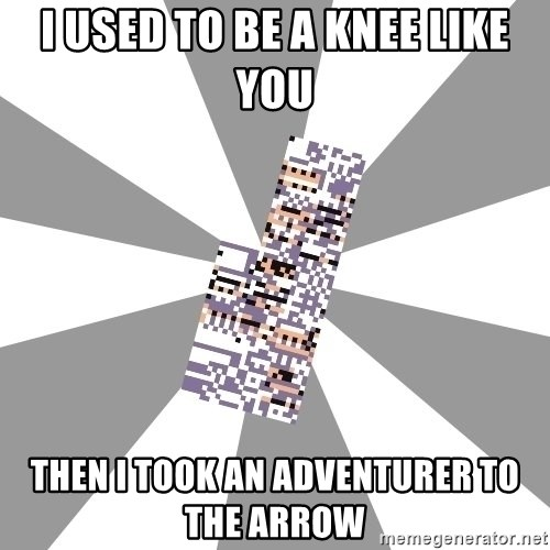 Missingno - i used to be a knee like you then i took an adventurer to the arrow