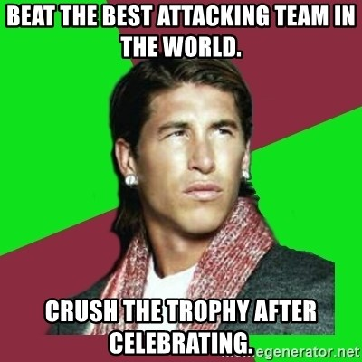 Ramos Filósofo  - Beat the best attacking team in the world. Crush the trophy after celebrating.