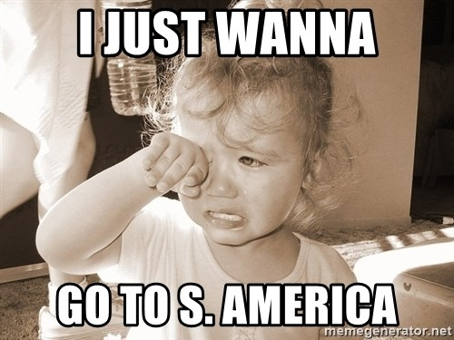 Distressed Toddler - I JUST WANNA GO TO S. AMERICA