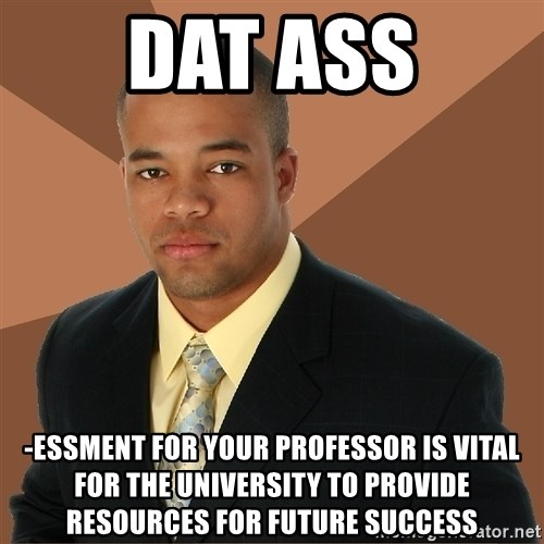Successful Black Man - dat ass -essment for your professor is vital for the university to provide resources for future success
