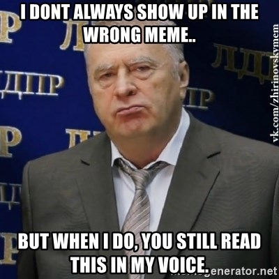 Vladimir Zhirinovsky - i dont always show up in the wrong meme.. but when i do, you still read this in my voice.