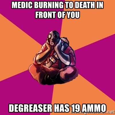 Sad Pyro - MEDIC BURNING TO DEATH IN FRONT OF YOU DEGREASER HAS 19 AMMO