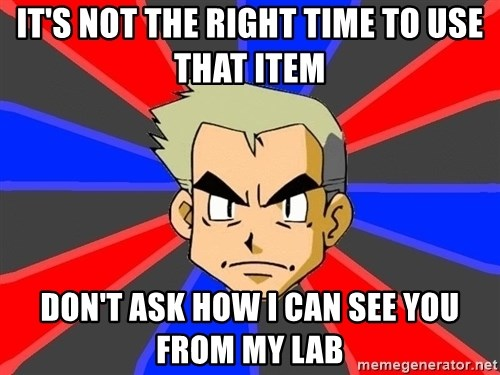 Professor Oak - It's not the right time to use that item don't ask how i can see you from my lab