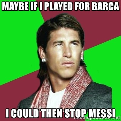 Ramos Filósofo  - maybe if i played for barca I could then stop messi