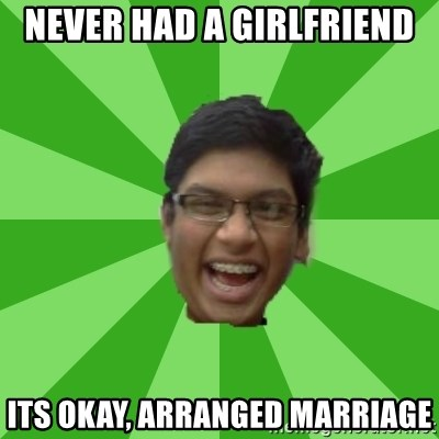Excited Brown Kid - Never had a girlfriend its okay, arranged marriage
