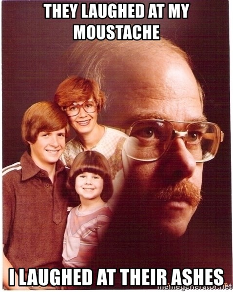 Family Man - They laughed at my moustache I laughed at their ashes