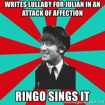 Hypocrite John - Writes lullaby for julian in an attack of affection ringo sings it