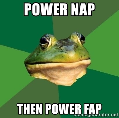 Foul Bachelor Frog - POWER NAP THEN POWER FAP