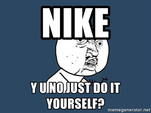 Y U No - nike y u no just do it yourself?