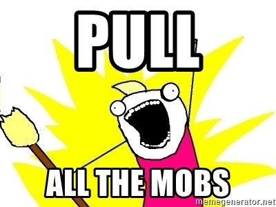 X ALL THE THINGS - PULL ALL THE MOBS