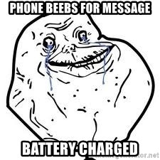 forever alone 2 - Phone beebs for message battery charged